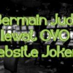 Bermain Judi lewat OVO Di Website Joker123