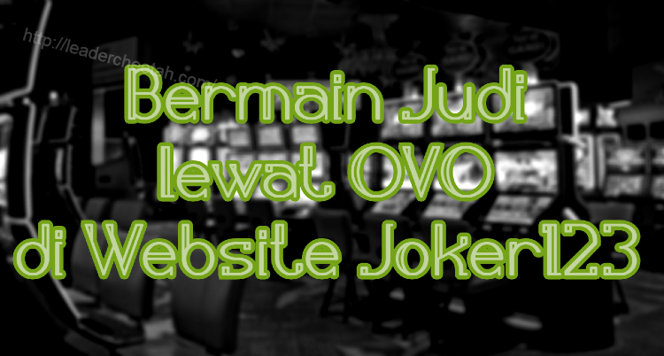 Bermain Judi lewat OVO Di Website Joker123