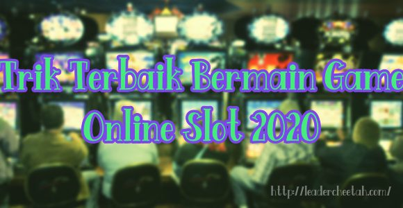 Trik Terbaik Bermain Game Online Slot 2020