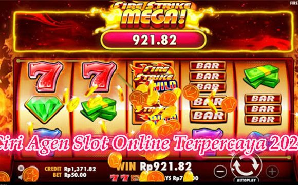 Ciri Agen Slot Online Terpercaya 2020