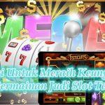 Strategi Untuk Meraih Keunggulan Pada Permainan Judi Slot Terbaru