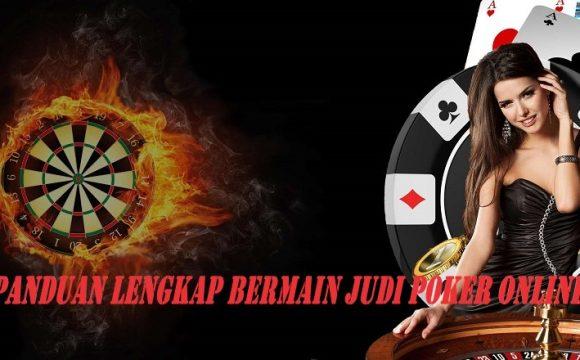 Panduan Lengkap Bermain Judi Poker Online